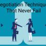 Negotiation Techniques that Never Fail